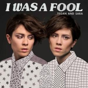 Tegan-and-sara-i-was-a-fool